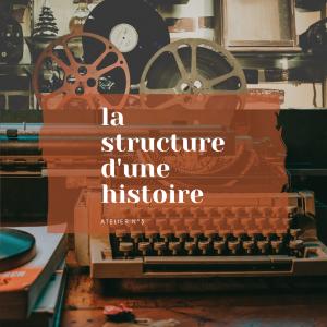 Compte-rendu atelier #3 – la structure d'une histoire